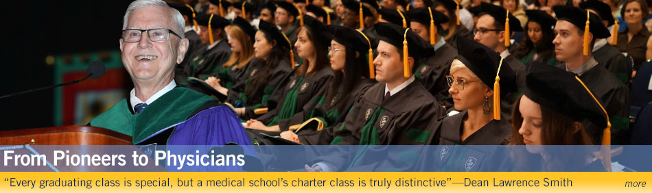 "From Pioneers to Physicians: ""Every graduating class is special, but a medical school's charter class is truly distinctive""—Dean Lawrence Smith"