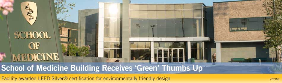 School of Medicine Building Receives 'Green' Thumbs Up: Facility awarded LEED Silver® certification for environmentally friendly design