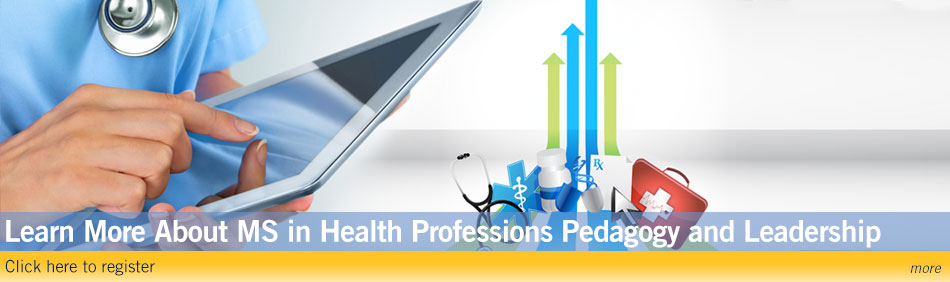 Learn More About MS in Health Professions Pedagogy and Leadership: Click here to register